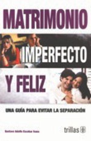 MATRIMONIO IMPERFECTO Y FELIZ. UNA GUIA PARA EVITAR LA SEPARACION / 3 ED.