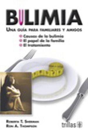 BULIMIA / UNA GUIA PARA FAMILIARES Y AMIGOS