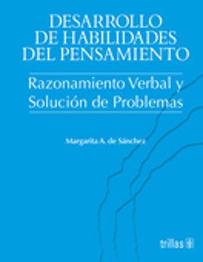 DESARROLLO DE HABILIDADES DEL PENSAMIENTO. RAZONAMIENTO VERBAL Y SOLUCION DE PROBLEMAS