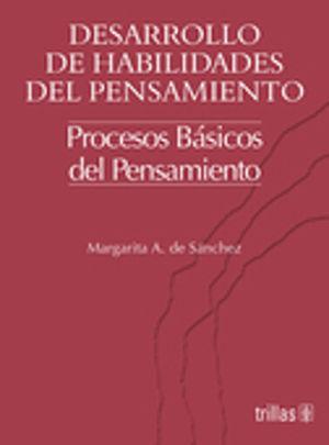 DESARROLLO DE HABILIDADES DEL PENSAMIENTO PROCESOS BASICOS DEL PENSAMIENTO / 2 ED.
