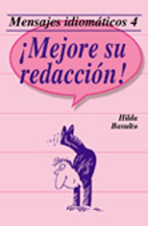 MEJORE SU REDACCION / MENSAJES IDIOMATICOS 4 / 2 ED.