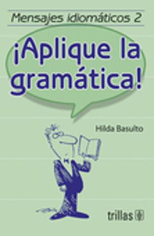 APLIQUE LA GRAMATICA / MENSAJES IDIOMATICOS 2