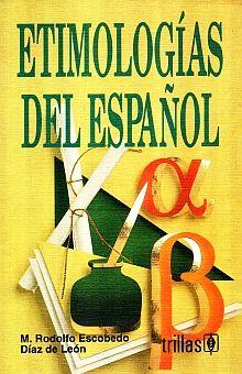 ETIMOLOGIAS DEL ESPAÑOL. BACHILLERATO / 2 ED.