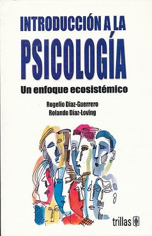 INTRODUCCION A LA PSICOLOGIA. UN ENFOQUE ECOSISTEMICO