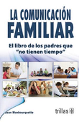COMUNICACION FAMILIAR, LA / EL LIBRO DE LOS PADRES QUE NO TIENEN TIEMPO
