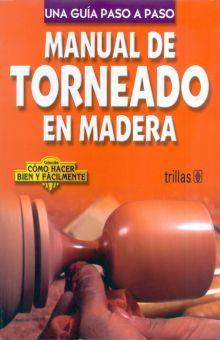 MANUAL DE TORNEADO EN MADERA. UNA GUIA PASO A PASO