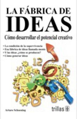 FABRICA DE IDEAS, LA (COMO DESARROLLAR EL POTENCIAL CREATIVO)