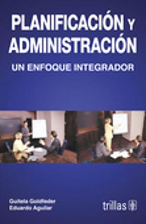 PLANIFICACION Y ADMINISTRACION. UN ENFOQUE INTEGRADOR