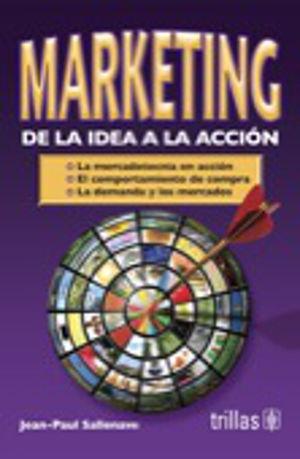 MARKETING DE LA IDEA A LA ACCION / 2 ED.