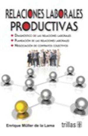 RELACIONES LABORALES PRODUCTIVAS / 4 ED.