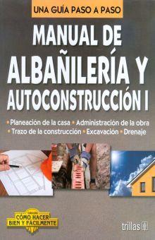 MANUAL DE ALBAÑILERIA Y AUTOCONSTRUCCION 1. UNA GUIA PASO A PASO
