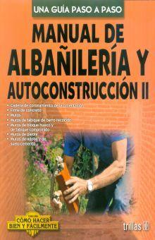 MANUAL DE ALBAÑILERIA Y AUTOCONSTRUCCION 2. UNA GUIA PASO A PASO