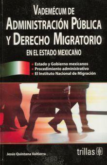 VADEMECUM DE ADMINISTRACION PUBLICA Y DERECHO MIGRATORIO EN EL ESTADO MEXICANO