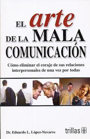ARTE DE LA MALA COMUNICACION, EL