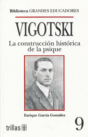VIGOTSKY. LA CONSTRUCCION HISTORICA DE LA PSIQUE