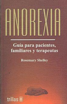 ANOREXIA. GUIA PARA PACIENTES FAMILIARES Y TERAPEUTAS