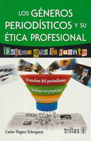 GENEROS PERIODISTICOS Y SU ETICA PROFESIONAL, LOS. DEJAME QUE TE CUENTE