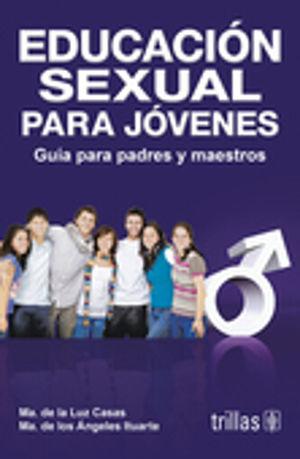 EDUCACION SEXUAL PARA JOVENES. GUIA PARA PADRES Y MAESTROS / 2 ED.
