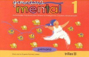GIMNASIA MENTAL 1. ACTIVIDADES PRACTICAS PARA LIBERAR LA INTELIGENCIA CREATIVA ALMACENADA PRIMARIA