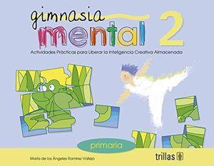 GIMNASIA MENTAL 2. ACTIVIDADES PRACTICAS PARA LIBERAR LA INTELIGENCIA CREATIVA ALMACENADA PRIMARIA
