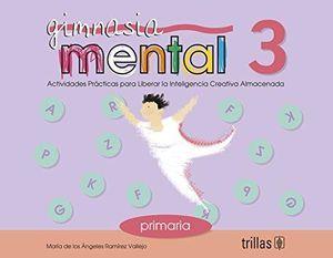 GIMNASIA MENTAL 3. ACTIVIDADES PARA LIBERAR LA INTELIGENCIA CREATIVA ALMACENADA PRIMARIA