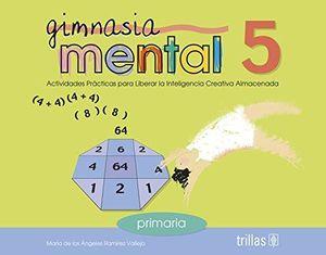 GIMNASIA MENTAL 5. ACTIVIDADES PRACTICAS PARA LIBERAR LA INTELIGENCIA CREATIVA ALMACENADA PRIMARIA