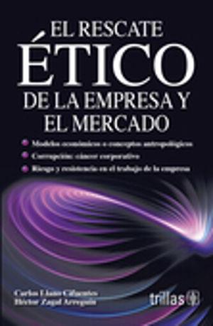 RESCATE ETICO DE LA EMPRESA Y EL MERCADO, EL