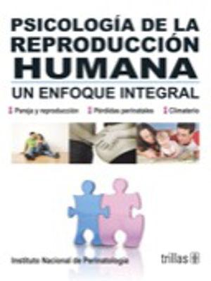 PSICOLOGIA DE LA REPRODUCCION HUMANA. UN ENFOQUE INTEGRAL