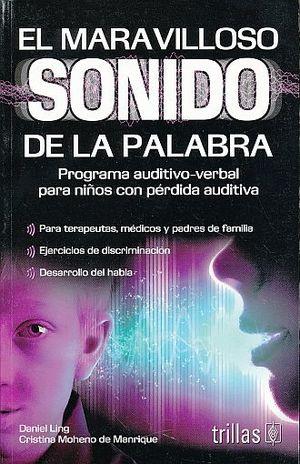 MARAVILLOSO SONIDO DE LA PALABRA, EL. PROGRAMA AUDITIVO VERBAL PARA NIÑOS CON PERDIDA AUDITIVA