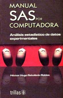 MANUAL SAS POR COMPUTADORA. ANALISIS ESTADISTICO DE DATOS EXPERIMENTALES