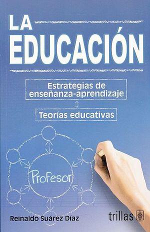 EDUCACION, LA. ESTRATEGIAS DE ENSEÑANZA APRENDIZAJE. TEORIAS EDUCATIVAS / 2 ED.