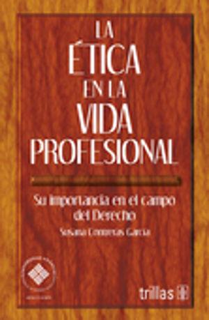 ETICA EN LA VIDA PROFESIONAL, LA. SU IMPORTANCIA EN EL CAMPO DEL DERECHO