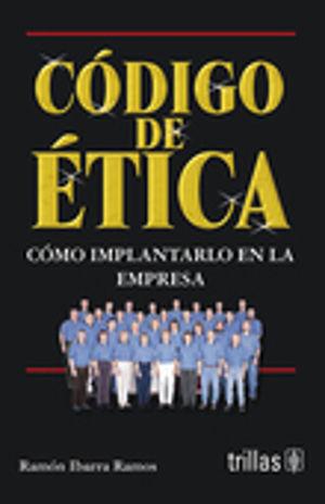 CODIGO DE ETICA. COMO IMPLANTARLO EN LA EMPRESA