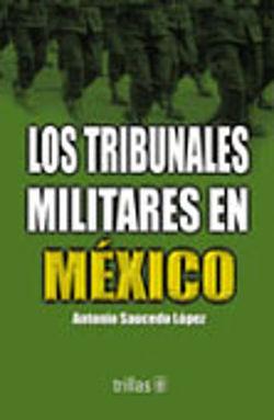 TRIBUNALES MILITARES EN MEXICO, LOS
