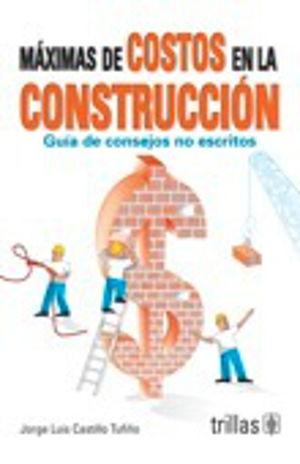 MAXIMAS DE COSTOS EN LA CONSTRUCCION/ GUIA DE CONSEJOS NO ESCRITOS