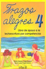 TRAZOS ALEGRES 4 LIBRO DE APOYO A LA LECTOESCRITURA POR COMPETENCIAS. PREESCOLAR / 2 ED.