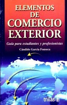 ELEMENTOS DE COMERCIO EXTERIOR. GUIA PARA ESTUDIANTES Y PROFESIONISTAS
