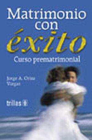 MATRIMONIO CON EXITO / CURSO PREMATRIMONIAL