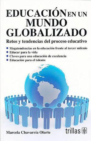EDUCACION EN UN MUNDO GLOBALIZADO. RETOS Y TENDENCIAS DEL PROCESO EDUCATIVO