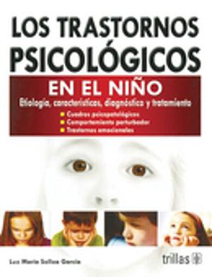 TRASTORNOS PSICOLOGICOS EN EL NIÑO, LOS. ETIOLOGIA CARACTERISTICAS DIAGNOSTICO Y TRATAMIENTO