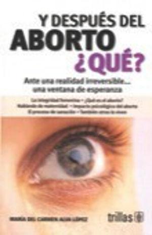 Y DESPUES DEL ABORTO QUE. ANTE UNA REALIDAD IRREVERSIBLE UNA VENTANA DE ESPERANZA / 2 ED.