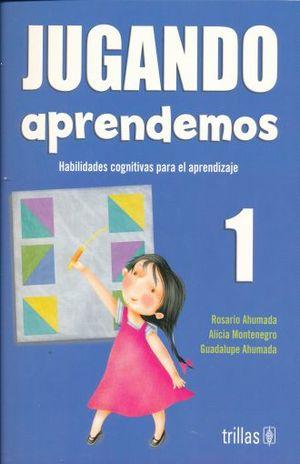 JUGANDO APRENDEMOS 1 HABILIDADES COGNITIVAS PARA EL APRENDIZAJE POR COMPETENCIAS. PREESCOLAR / 3 ED.