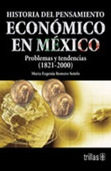 HISTORIA DEL PENSAMIENTO ECONOMICO EN MEXICO. PROBLEMAS Y TENDENCIAS (1821-2000)