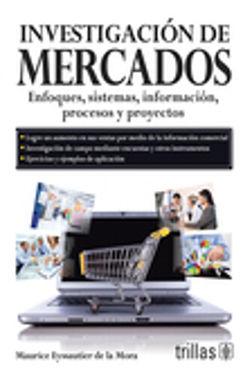 INVESTIGACION DE MERCADOS. ENFOQUES SISTEMAS INFORMACION PROCESOS Y PROYECTOS