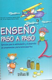 ENSEÑO PASO A PASO 2 EJERCICIOS PARA LA ESTIMULACION Y EL DESARROLLO DE COMPETENCIAS. PREESCOLAR / 2 ED.