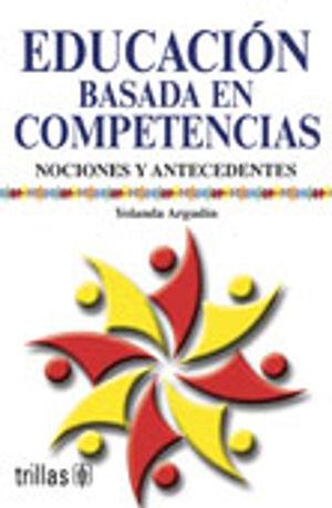 EDUCACION BASADA EN COMPETENCIAS. NOCIONES Y ANTECEDENTES