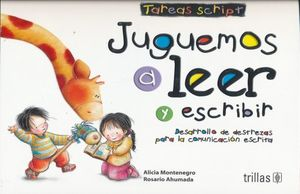 JUGUEMOS A LEER Y ESCRIBIR TAREAS SCRIPT DESARROLLO DE DESTREZAS PARA LA COMUNICACION ESCRITA. PREESCOLAR / 5 ED.
