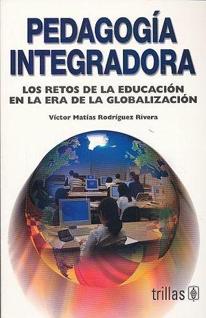 PEDAGOGIA INTEGRADORA. LOS RETOS DE LA EDUCACION EN LA ERA DE LA GLOBALIZACION