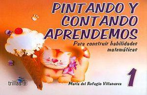 PINTANDO Y CONTANDO APRENDEMOS 1. PARA CONSTRUIR HABILIDADES MATEMATICAS PREESCOLAR / 3 ED.