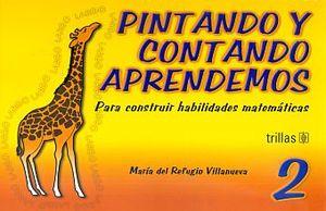 PINTANDO Y CONTANDO APRENDEMOS 2. PARA CONSTRUIR HABILIDADES MATEMATICAS PREESCOLAR / 3 ED..